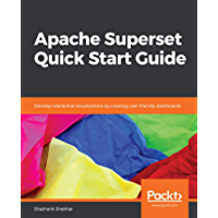 Apache Superset Quick Start Guide: Develop interactive visualizations by creating user-friendly dashboards