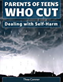 Parents of Teens Who Cut: Dealing with Self-Harm