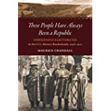 These People Have Always Been a Republic: Indigenous Electorates in the U.S.-Mexico Borderlands, 1598–1912 (The David J. Webe