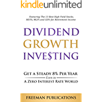 Dividend Growth Investing: Get a Steady 8% Per Year Even in a Zero Interest Rate World - Featuring The 13 Best High…