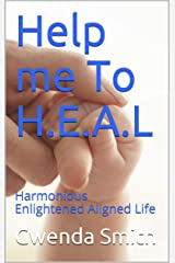 Help me To H.E.A.L: Harmonious Enlightened Aligned Life (Series Book 1) Kindle Edition