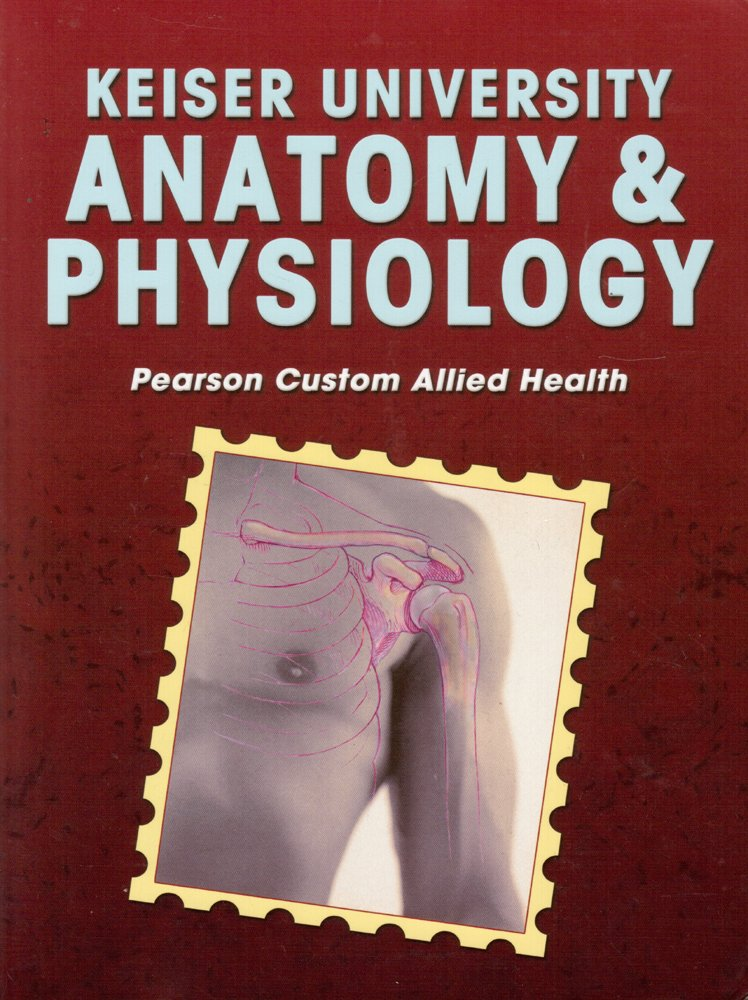 Amazon.com: Keiser University Anatomy & Physiology Pearson Custom ...