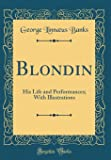 Blondin: His Life and Performances; With Illustrations (Classic Reprint)