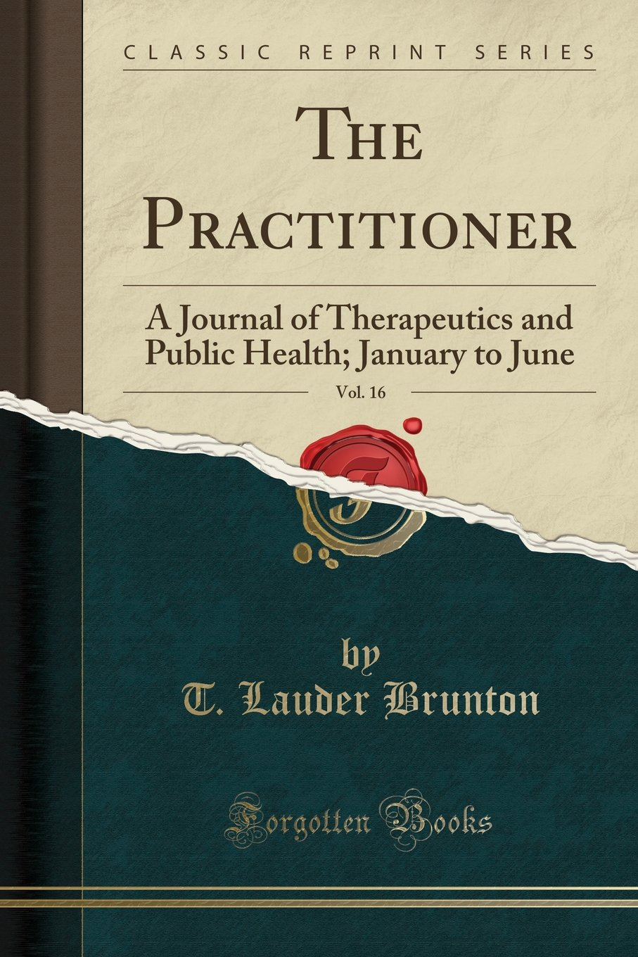 The Practitioner, Vol. 16: A Journal of Therapeutics and Public Health; January to June (Classic Reprint) pdf epub