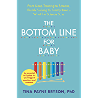 The Bottom Line for Baby: From Sleep Training to Screens, Thumb Sucking to Tummy Time--What the Science Says (English…