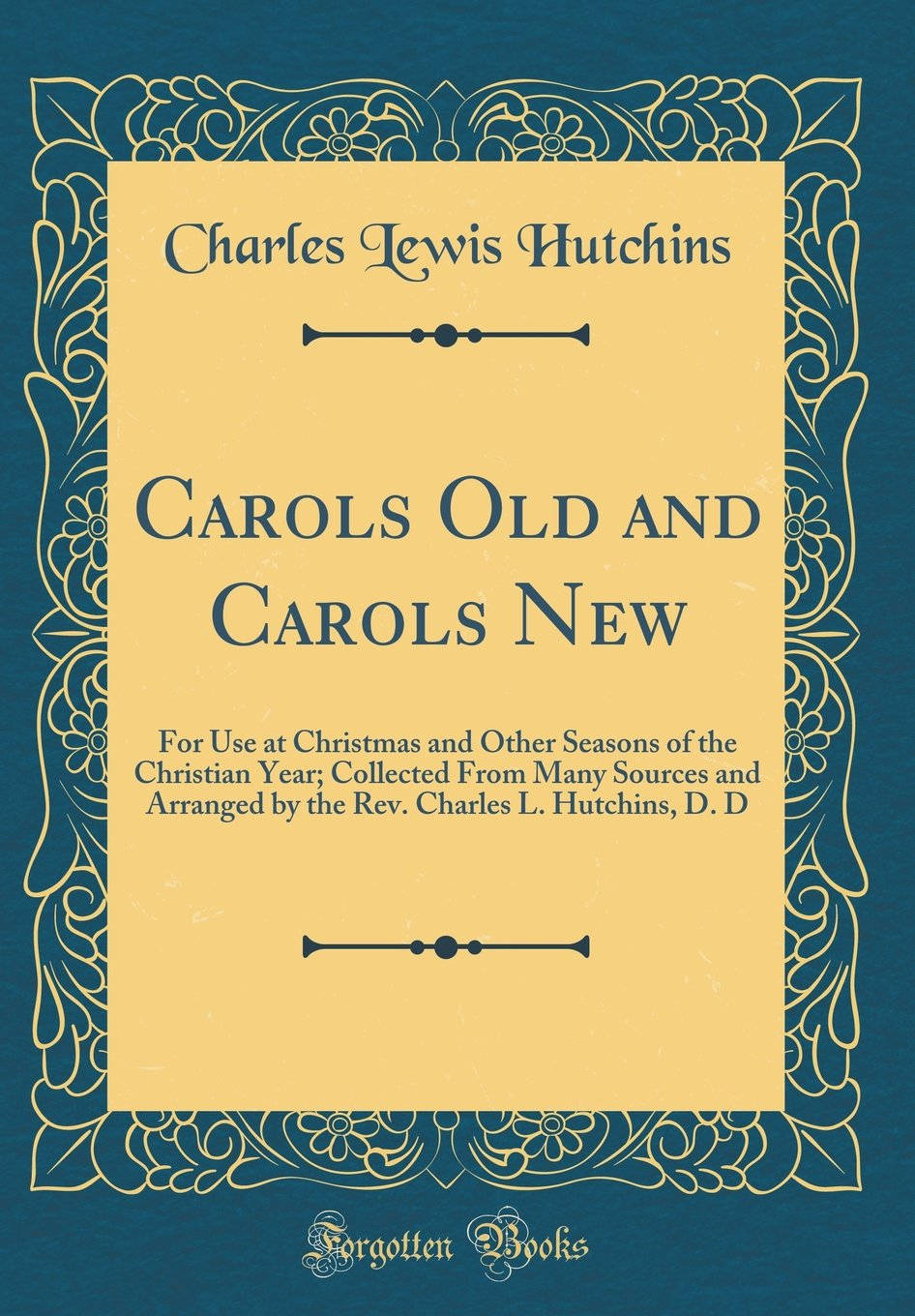 Carols Old and Carols New: For Use at Christmas and Other Seasons of the Christian Year; Collected from Many Sources and Arranged by the Rev. Charles L. Hutchins, D. D (Classic Reprint) pdf epub