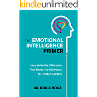 The Emotional Intelligence Primer: How to Be the Difference That Makes the Difference for Today's Leaders (English Edition)