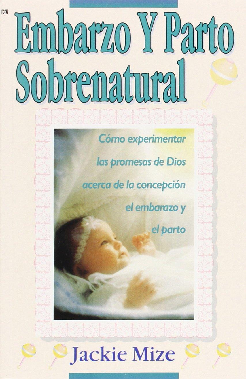 Embarazo y Parto Sobrenatural: Amazon.es: Jakie Mize: Libros en idiomas extranjeros