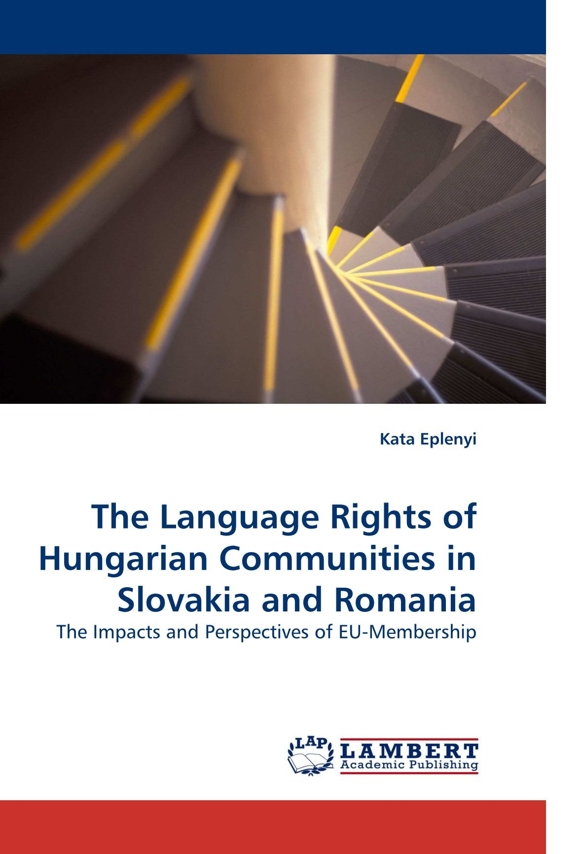 The Language Rights of Hungarian Communities in Slovakia and Romania: The Impacts and Perspectives of EU-Membership by Eplenyi Kata