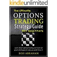 The Ultimate Options Trading Strategy Guide for Beginners: The Fundamental Basics of Options Trading and Six Profitable Strategies Simplified like Never Before (English Edition)
