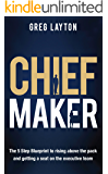 Chief Maker: The 5-Step Blueprint to Rising Above the Pack and Getting a Seat on the Executive Team