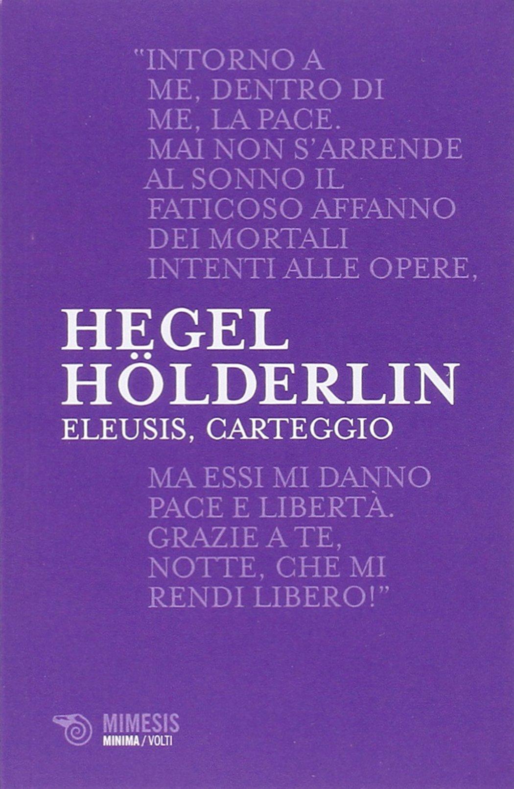 Eleusis, carteggio. Il poema filosofico del giovane Hegel e il suo epistolario con Hölderlin. Testo tedesco a fronte (Minima volti)