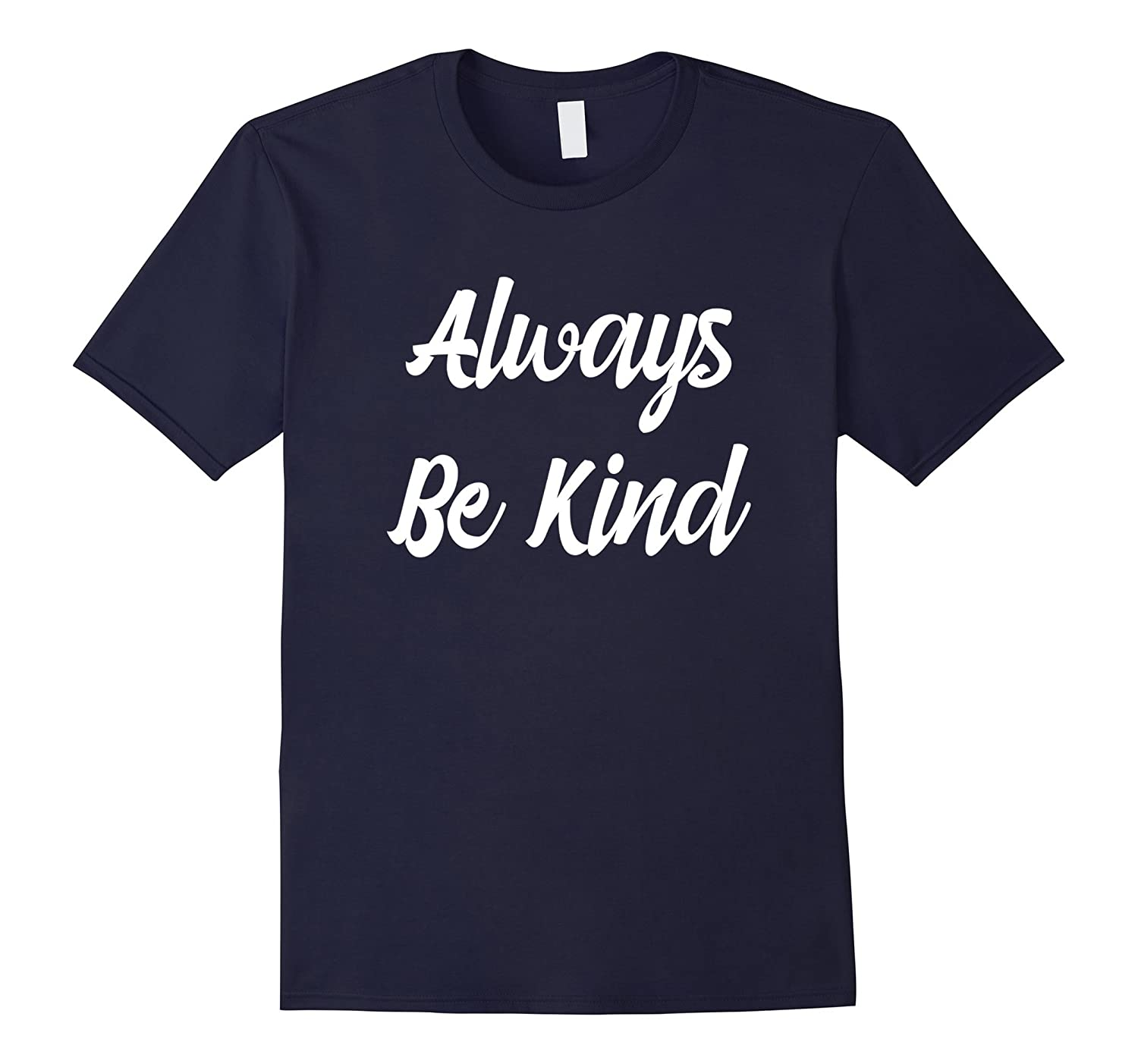 Always Be Kind - Popular Kindness Quote T-Shirt-PL
