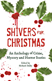 Shivers for Christmas: An Anthology of Crime, Mystery and Horror Stories