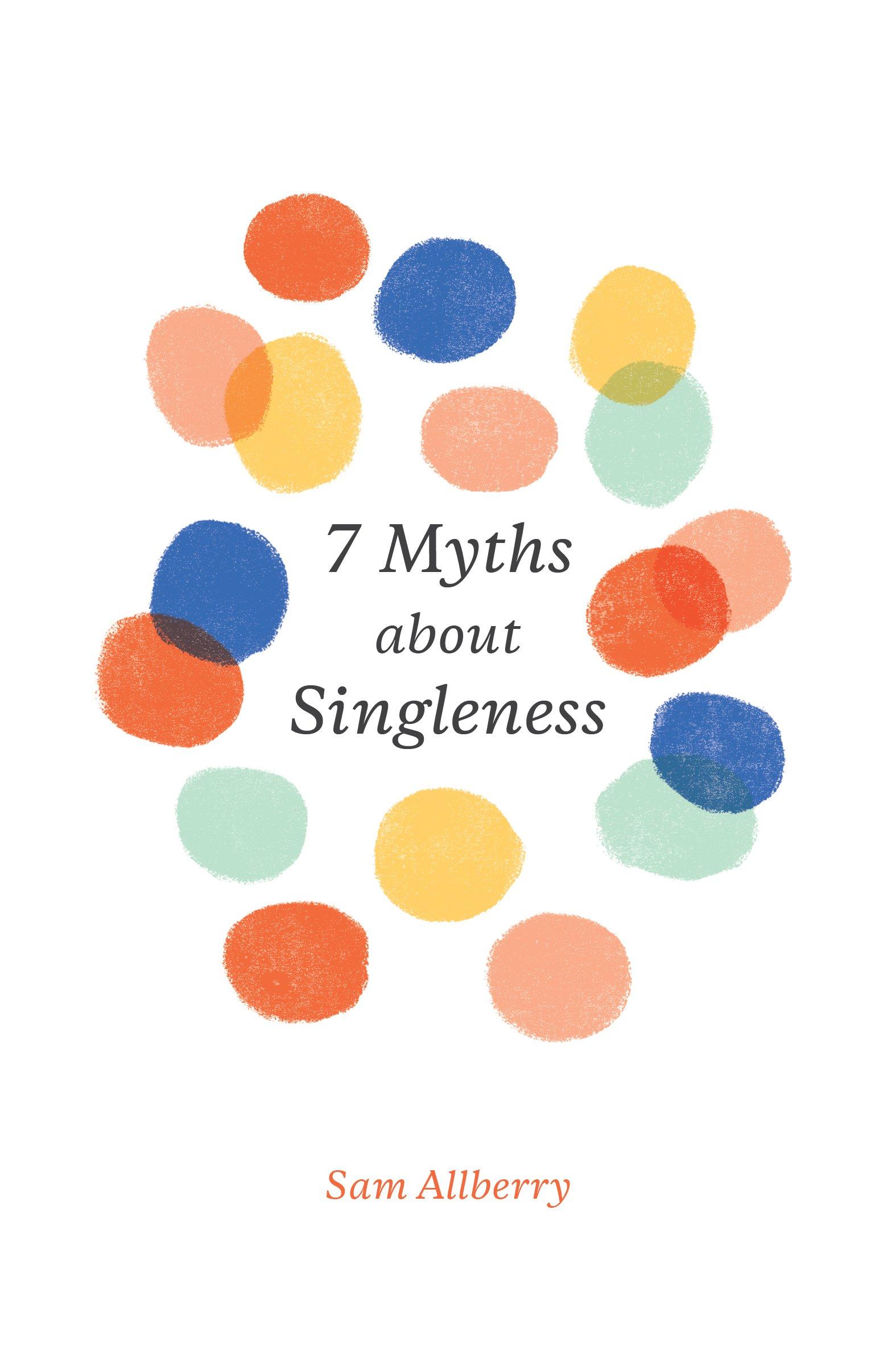 7 Myths about Singleness: Sam Allberry: 9781433561528 ...