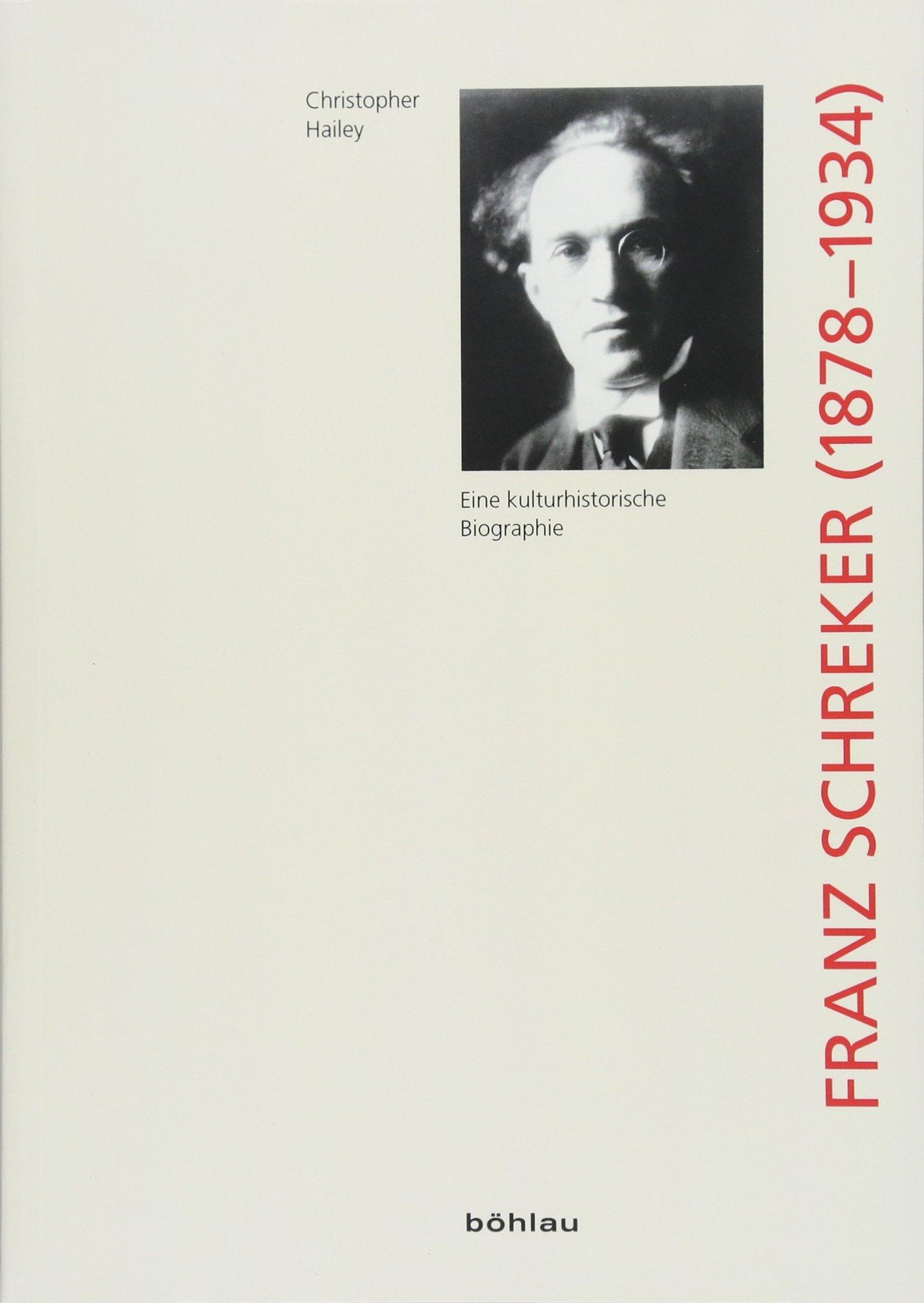 Franz Schreker 1878-1934: . (Wiener Veröffentlichungen zur Musikgeschichte, Band 11)