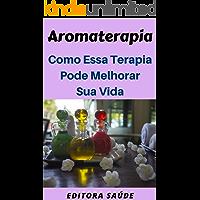 Aromaterapia: Como Essa Terapia Pode  Melhorar Sua Vida