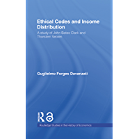Ethical Codes and Income Distribution: A Study of John Bates Clark and Thorstein Veblen (Routledge Studies in the History of Economics Book 79)