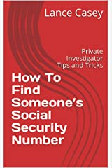 How To Find Someone's Social Security Number: Private Investigator Tips and Tricks Kindle Edition