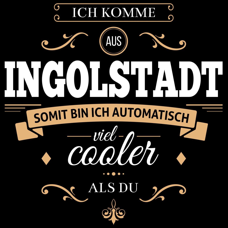 Fashionalarm Damen T-Shirt - Ich komme aus Ingolstadt somit bin ich cooler  als du   Fun Shirt mit Spruch als Geschenk Idee für stolze Ingolstädter: ...