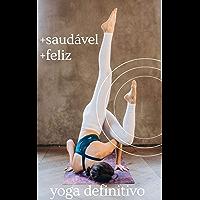 Yoga Definitivo: + saudável + feliz