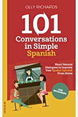101 Conversations in Simple Spanish: Short Natural Dialogues to Boost Your Confidence & Improve Your Spoken Spanish (Spanish Edition) Kindle Edition