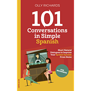 101 Conversations in Simple Spanish: Short Natural Dialogues to Boost Your Confidence & Improve Your Spoken Spanish…
