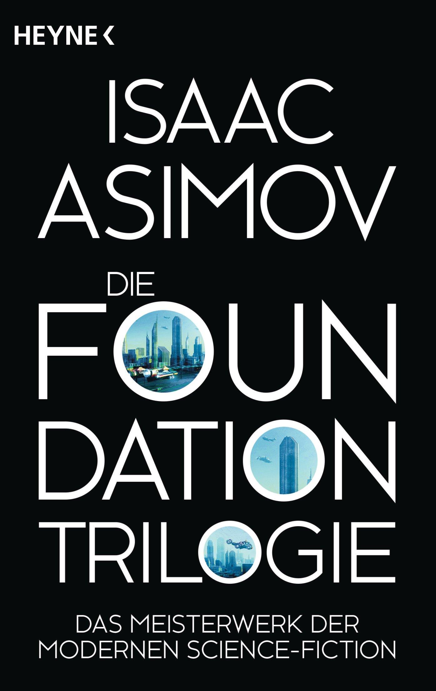 Die Foundation-Trilogie: Foundation / Foundation und Imperium / Zweite Foundation (Roboter und Foundation – der Zyklus, Band 11) Taschenbuch – 14. August 2017 Isaac Asimov Rosemarie Hundertmarck Heyne Verlag 3453318676