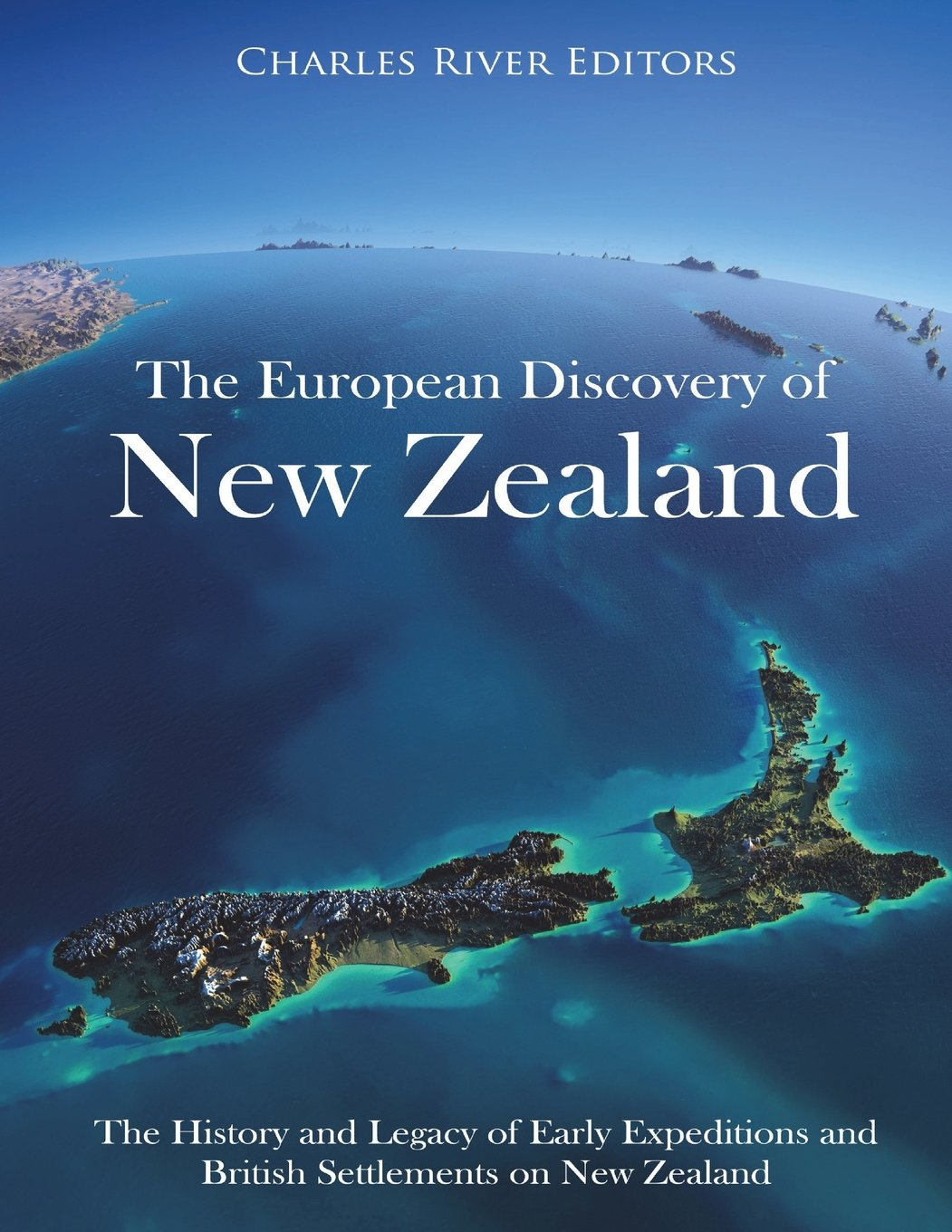 Read Online The European Discovery of New Zealand: The History and Legacy of Early Expeditions and British Settlements on New Zealand ebook