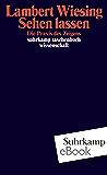 Sehen lassen: Die Praxis des Zeigens (suhrkamp taschenbuch wissenschaft)