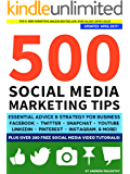 500 Social Media Marketing Tips: Essential Advice, Hints and Strategy for Business: Facebook, Twitter, Pinterest, Google+, YouTube, Instagram, LinkedIn, and More! (English Edition)
