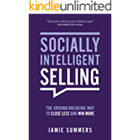 Socially Intelligent Selling: The Ground-Breaking way to Close Less and Win More