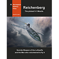 Reichenberg - The piloted V-1 Missile: Suicide Weapon of the Luftwaffe and the Men who volunteered to fly it (Aerospace…