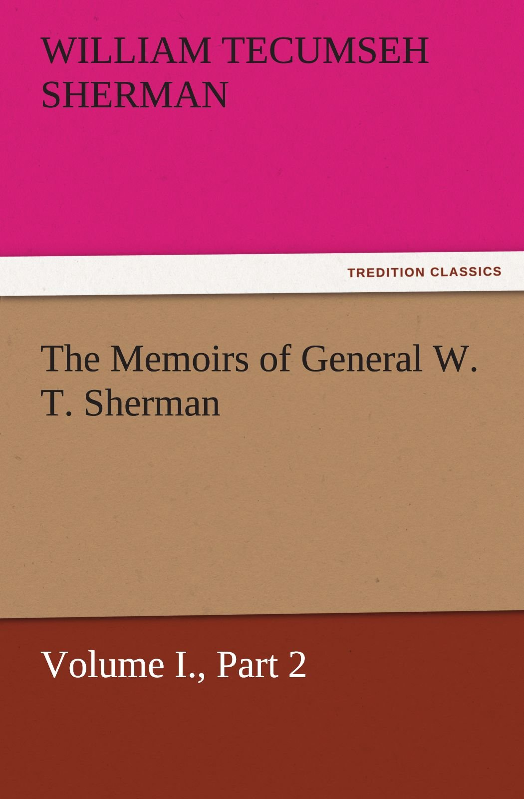 Download The Memoirs of General W. T. Sherman, Volume I., Part 2 (TREDITION CLASSICS) ebook