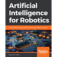 Artificial Intelligence for Robotics: Build intelligent robots that perform human tasks using AI techniques (English Edition)