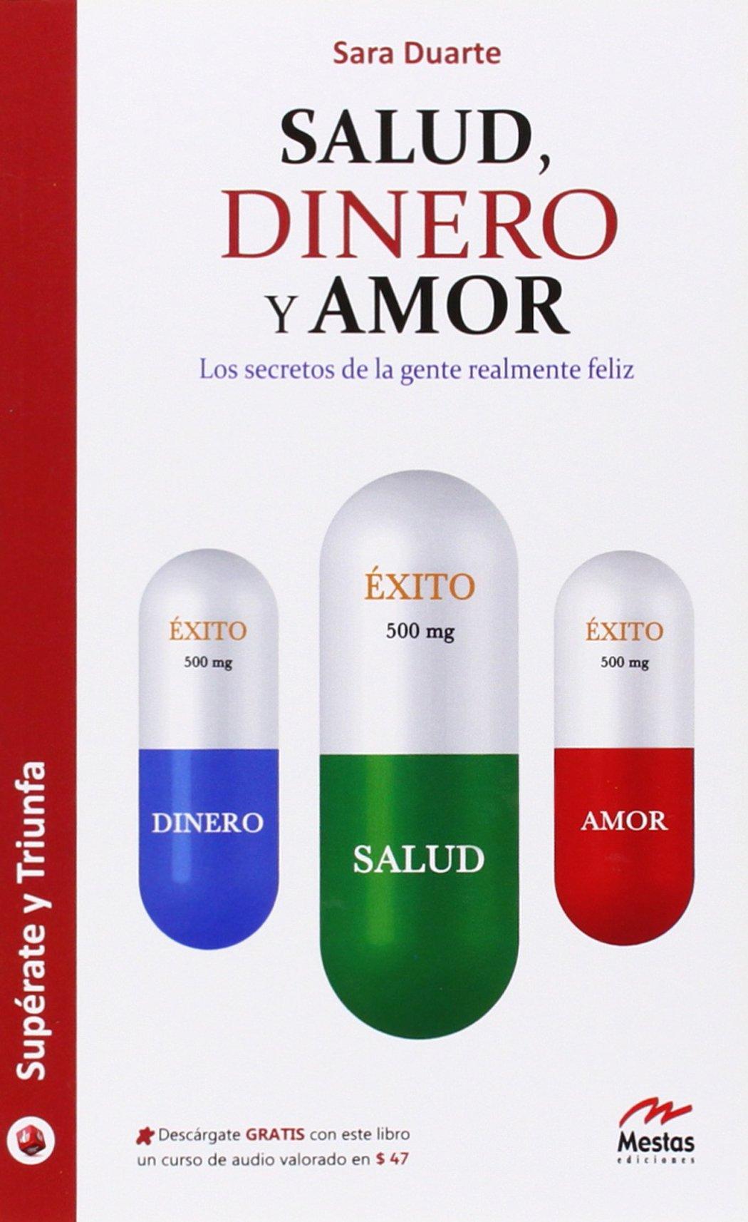 Salud, Dinero Y Amor. Los Secretos De La Gente Superate Y Triunfa: Amazon.es: Sara Duarte: Libros