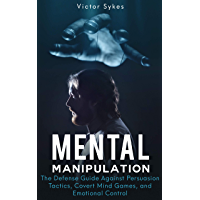 Mental Manipulation: The Defense Guide Against Persuasion Tactics, Covert Mind Games, and Emotional Control (English Edition)