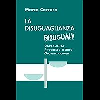 La disuguaglianza disuguale: Uguaglianza, Progresso tecnico, Globalizzazione