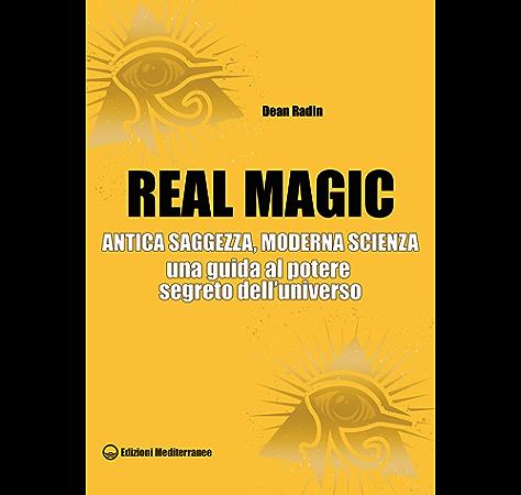Amazon Com Real Magic Antica Saggezza Moderna Scienza Una Guida Al Potere Segreto Dell Universo Italian Edition Ebook Radin Dean Kindle Store