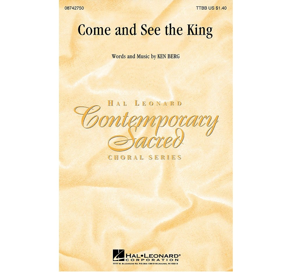 Hal Leonard Come and See the King TTBB composed by Ken Berg: Hal