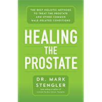 Healing the Prostate: The Best Holistic Methods to Treat the Prostate and Other Common Male-Related Conditions (English…