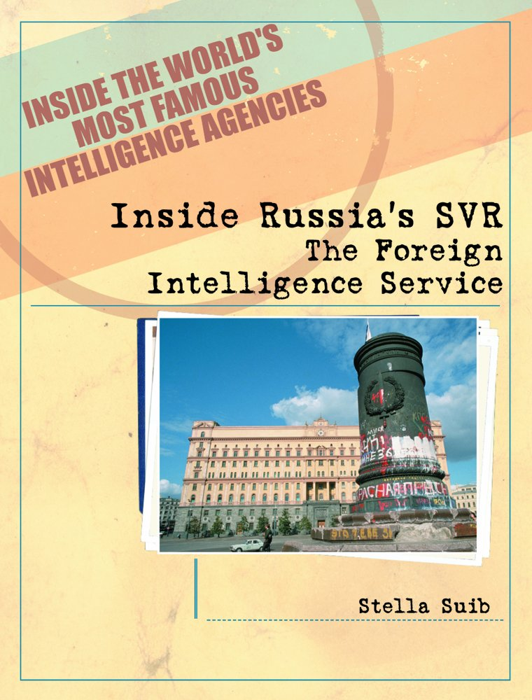Inside Russia's Svr: The Foreign Intelligence Service (Inside the World's Most Famous Intelligence Agencies)