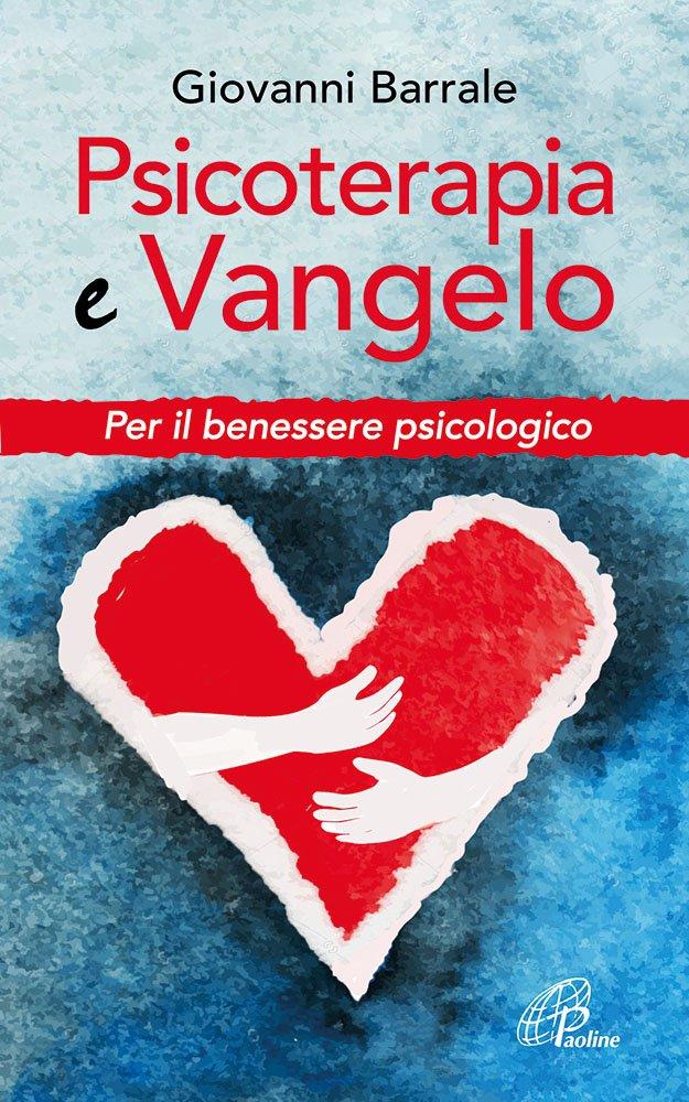 Psicoterapia e Vangelo. Per il benessere psicologi...