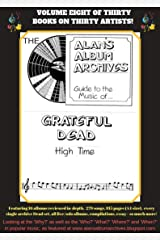 The Alan's Album Archives Guide To The Music Of...The Grateful Dead : 'High Time' Kindle Edition