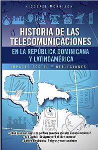 HISTORIA DE LAS TELECOMUNICACIONES EN LA REPUBLICA DOMINICANA Y LATINOAMERICA: IMPACTO SOCIAL Y REFLEXIONES (
