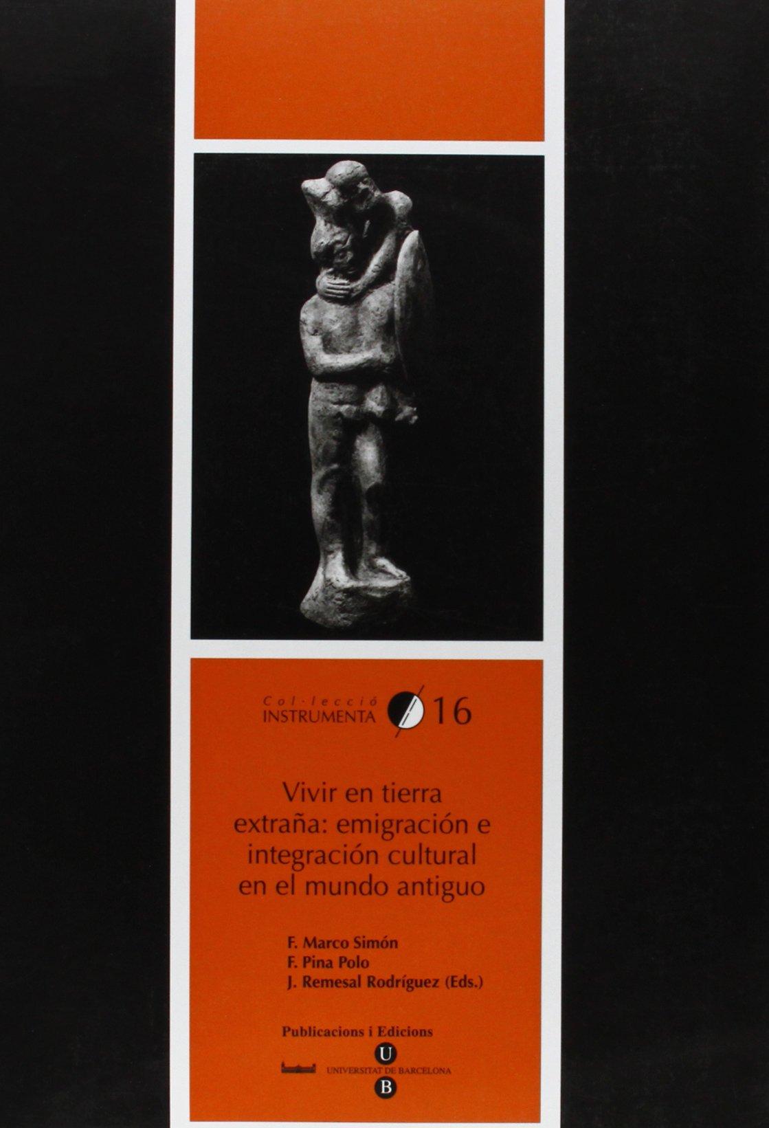 Vivir en tierra extraña: emigración e integración cultural en el mundo antiguo: Francisco Marco Simón, José Remesal Rodríguez: 9788447528028: Amazon.com: ...