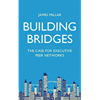 Building Bridges: The Case for Executive Peer Networks (English Edition)