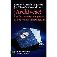 ¡Archívese!: Los documentos del poder. El poder de los documentos (El libro de bolsillo - Ciencias sociales)