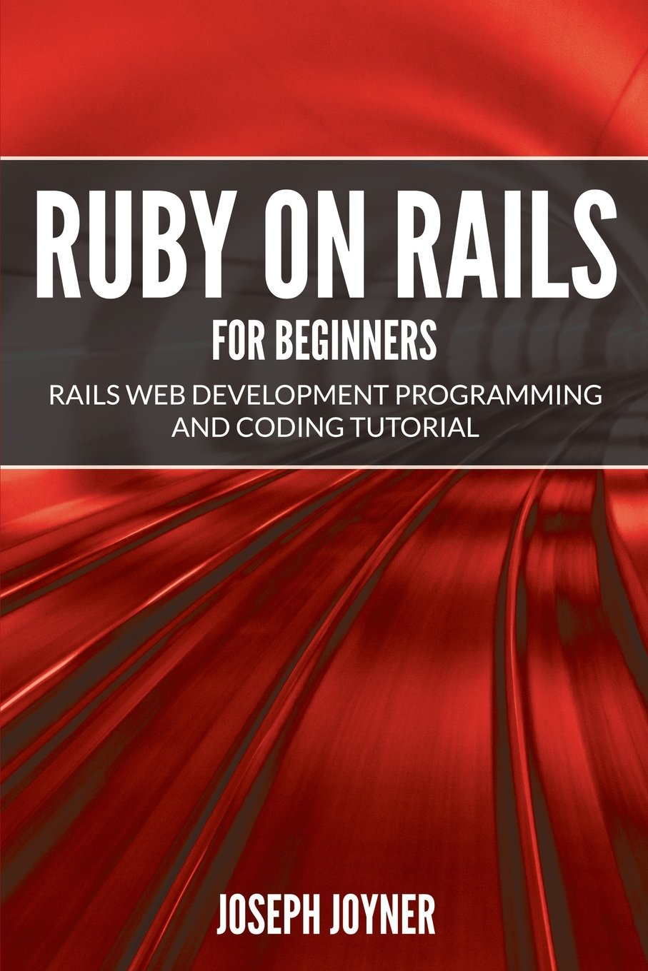 Ruby on rails for beginners rails web development programming and ruby on rails for beginners rails web development programming and coding tutorial joseph joyner 9781682121450 amazon books baditri Images