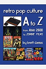 Retro Pop Culture A to Z: From Atari 2600 to Zombie Films Kindle Edition